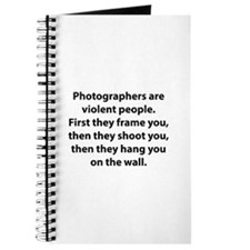 Photographers are violent people. Journal
