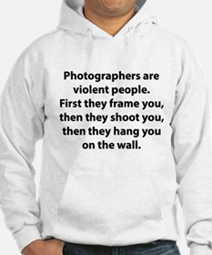 Photographers are violent people. Hoodie
