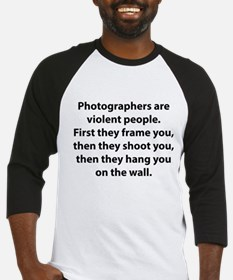 Photographers are violent people. Baseball Jersey
