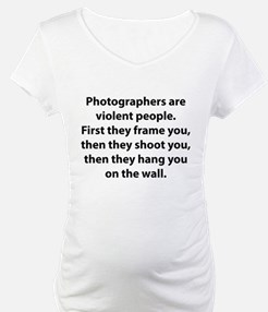 Photographers are violent people. Shirt