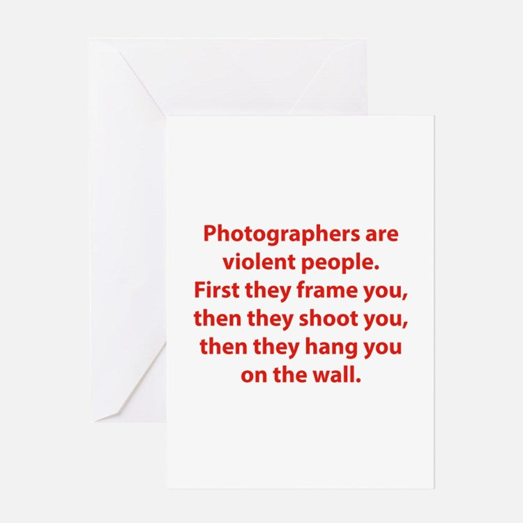 Photographers are violent people. Greeting Card