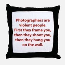 Photographers are violent people. Throw Pillow