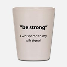 Be Strong Shot Glass