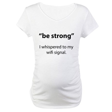 Be Strong Maternity T-Shirt
