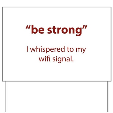 Be Strong Yard Sign