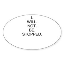 I WILL NOT BE STOPPED Decal