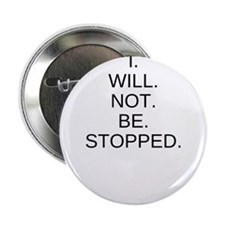 """I WILL NOT BE STOPPED 2.25"""" Button"""