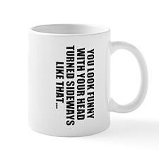 YOU LOOK FUNNY Mug
