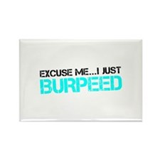 Excuse Me...I Just Burpeed Rectangle Magnet (100 p