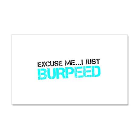 Excuse Me...I Just Burpeed Car Magnet 20 x 12