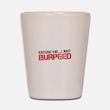 Excuse Me...I Just Burpeed Shot Glass