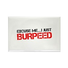 Excuse Me...I Just Burpeed Rectangle Magnet (10 pa