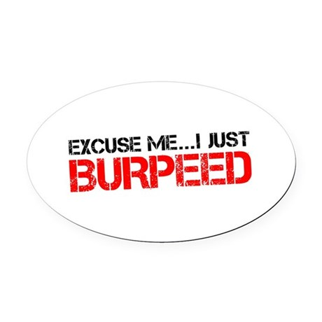 Excuse Me...I Just Burpeed Oval Car Magnet