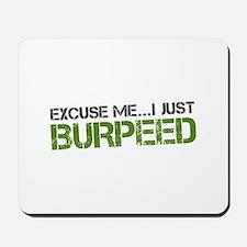 Excuse Me...I Just Burpeed Mousepad