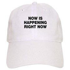 Now is happening right now Baseball Cap