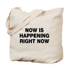 Now is happening right now Tote Bag