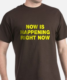 Now is happening right now T-Shirt