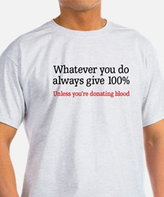 Whatever you do give 100% T-Shirt