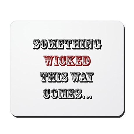 Something Wicked This Way Comes... Mousepad