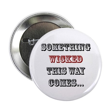 """Something Wicked This Way Comes... 2.25"""" Button (1"""