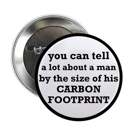 """The Size Of His Carbon Footprint 2.25"""" Button"""