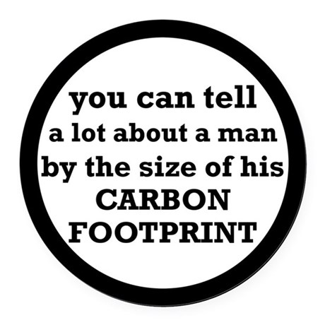 The Size Of His Carbon Footprint Round Car Magnet