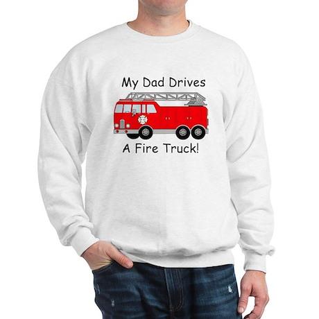 My Dad Drives A Fire Truck Sweatshirt