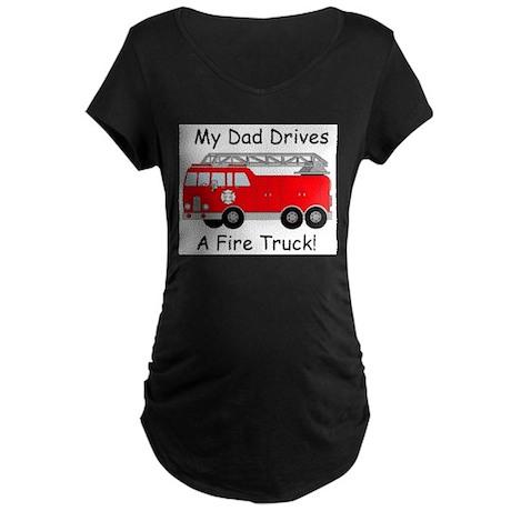 My Dad Drives A Fire Truck Maternity Dark T-Shirt