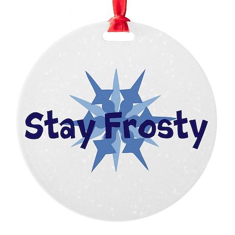 Stay Frosty Round Ornament
