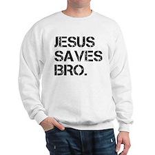 jesus saves bro.png Sweatshirt