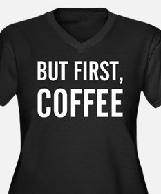 But first, coffee Women's Plus Size V-Neck Dark T-