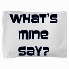 Whats mine say.png Pillow Sham