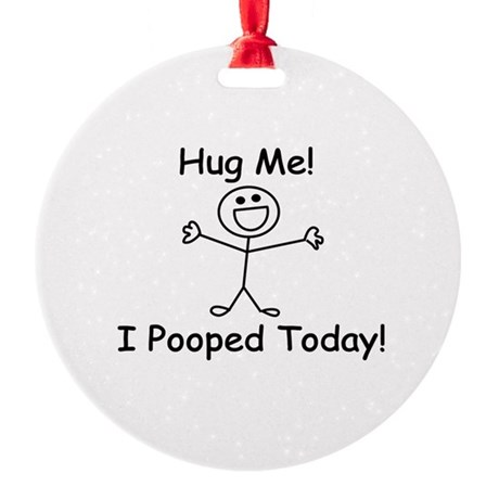 Hug Me! I Pooped Today! Round Ornament
