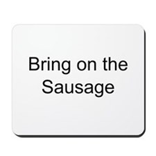 Bring on the Sausage Mousepad
