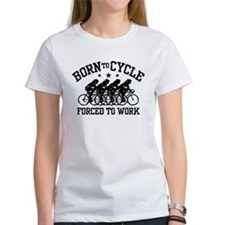 Born To Cycle Forced To Work (female) Tee