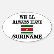 We Will Always Have Suriname Oval Decal