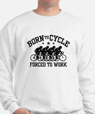 Born To Cycle Forced To Work (male) Sweatshirt