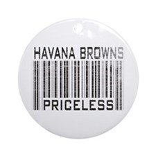 Havana Browns Priceless Ornament (Round)