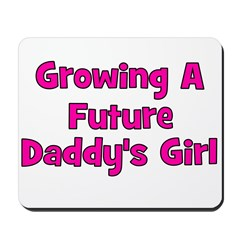 Growing A Future Daddy's Girl Mousepad