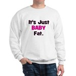 It's Just Baby Fat. Sweatshirt