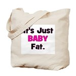 It's Just Baby Fat. Tote Bag