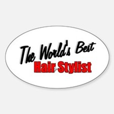 """The World's Best Hair Stylist"" Oval Decal"