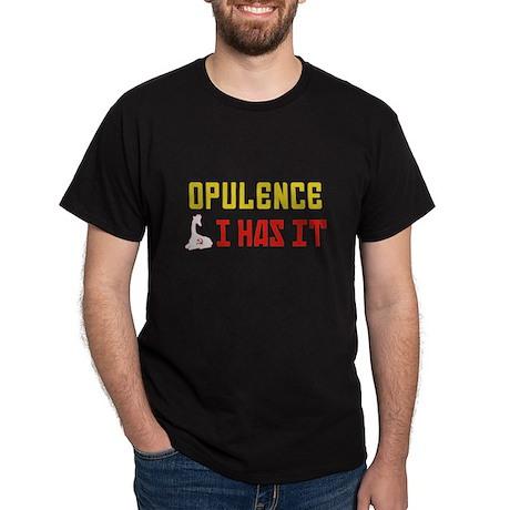 Opulence, I has it. T-Shirt