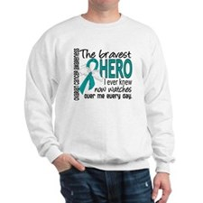 Bravest Hero I Knew Ovarian Cancer Sweatshirt