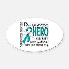 Bravest Hero I Knew Ovarian Cancer Oval Car Magnet