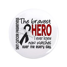 "Bravest Hero I Knew Skin Cancer 3.5"" Button"
