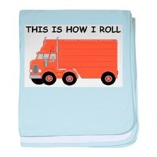 This Is How I Roll Big Rig baby blanket