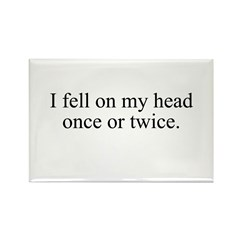 I fell on my head once or twi Rectangle Magnet