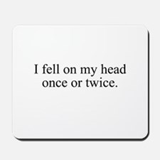 I fell on my head once or twi Mousepad