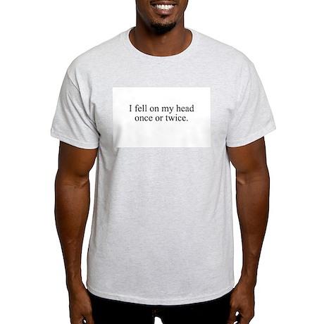 I fell on my head once or twi Ash Grey T-Shirt
